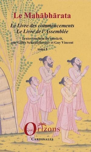 Gilles Schaufelberger et Guy R. Vincent - Le Mahâbhârata - Tome 1, Le Livre des commencements, Le Livre de l'Assemblée.