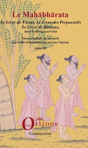 Gilles Schaufelberger et Guy R. Vincent - Le Mahâbhârata - Tome 3, Le livre de Virâta, Le livre des préparatifs, Le livre de Bhisma, dont la Bhagavad Gitâ.