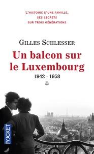 Gilles Schlesser - Saga parisienne Tome 1 : Un balcon sur le Luxembourg 1942-1958.