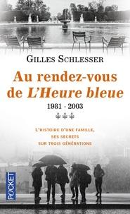 Gilles Schlesser - Saga parisienne Tome 3 : Au rendez-vous de l'heure bleue 1981-2003.