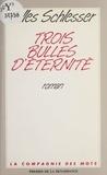 Gilles Schlesser - Trois bulles d'éternité.
