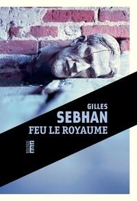 Gilles Sebhan - Feu le royaume.