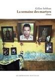 Gilles Sebhan - La semaine des martyrs.
