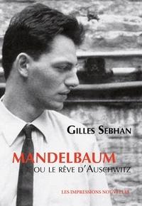 Gilles Sebhan - Mandelbaum ou le rêve d'Auschwitz - Avec une postface de l'auteur.
