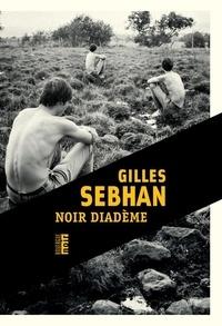 Gilles Sebhan - Noir diadème.