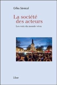 Gilles Sénécal - La société des acteurs - Les voix du monde vécu.