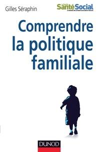 Gilles Séraphin - Comprendre la politique familiale.