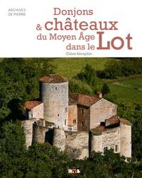 Gilles Séraphin - Donjons & châteaux du Moyen Age dans le Lot.