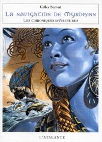Gilles Servat - Les Chroniques d'Arcturus Tome 2 : La navigation de Myrdhinn.