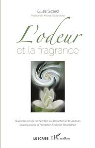 Gilles Sicard - L'odeur et la fragrance - Quarante ans de recherches sur l'olfaction et les odeurs soutenues par la Fondation Edmond Roudnitska.