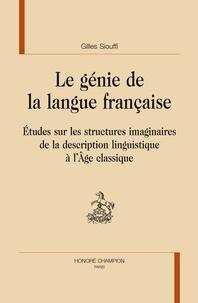 Gilles Siouffi - Le génie de la langue française - Etudes sur les structures imaginaires de la description linguistique à l'Age classique.