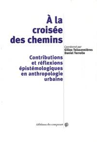 Gilles Teissonnières et Daniel Terrolle - A la croisée des chemins - Contributions et réflexions épistémologiques en anthropologie urbaine.