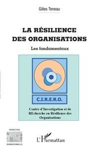 Gilles Teneau - La résilience des organisations - Les fondamentaux.
