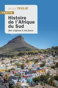 Gilles Teulié - Histoire de l'Afrique du sud - Des origines à nos jours.