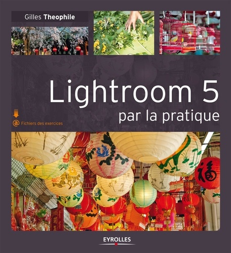 Gilles Theophile - Lightroom 5 par la pratique.