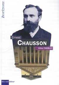 Gilles Thieblot - Ernest Chausson.