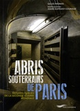 Gilles Thomas et Diane Dufraisy-Couraud - Abris souterrains de Paris - Refuges oubliés de la Seconde Guerre Mondiale.