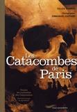 Gilles Thomas et Emmanuel Gaffard - Les Catacombes de Paris.