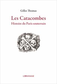 Les catacombes - Histoire du Paris souterrain.pdf