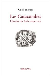 Gilles Thomas - Les catacombes - Histoire du Paris souterrain.