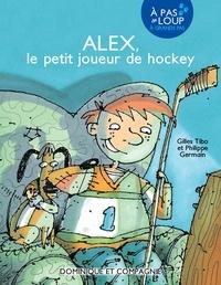 Gilles Tibo et Philippe Germain - Alex, le petit joueur de hockey.