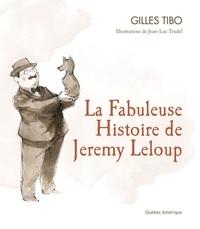 Gilles Tibo et Jean-Luc Trudel - La Fabuleuse Histoire de Jeremy Leloup.