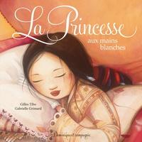 Gilles Tibo et Gabrielle Grimard - La princesse aux mains blanches.