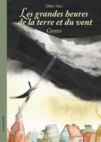 Gilles Tibo - Les grandes heures de la terre et du vent.