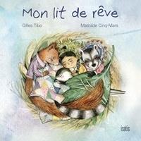Gilles Tibo et Mathilde Cinq-Mars - Mon lit de rêve.