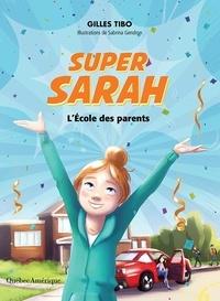 Gilles Tibo - Super Sarah : l'école des parents.