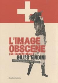 Gilles Tondini - L'image obscène - Edition bilingue français-anglais.