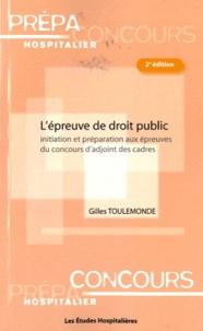 Gilles Toulemonde - L'épreuve de droit public - Initiation et préparation aux épreuves du concours d'adjoint des cadres.