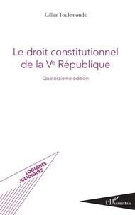 Gilles Toulemonde - Le droit constitutionnel de la Ve République.