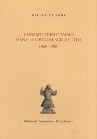 Gilles Troude - Conflits identitaires dans la Yougoslavie de Tito - 1960-1980.