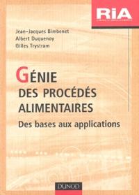 Gilles Trystram et Jean-Jacques Bimbenet - Génie des procédés alimentaires. - Des bases aux applications.