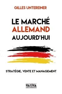 Le marché allemand aujourd'hui- Stratégie, vente et management - Gilles Untereiner |