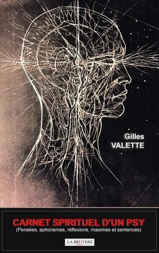 Gilles Valette - Carnet spirituel d'un psy - Pensées, aphorismes, réflexions, maximes et sentences.