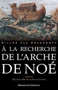 Gilles Van Grasdorff - A la recherche de l'Arche de Noé.