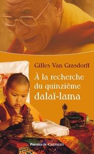Gilles Van Grasdorff - A la recherche du quinzième Dalaï-Lama.