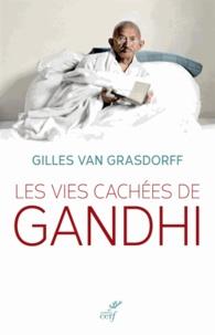 Gilles Van Grasdorff et Gilles Van Grasdorff - Les vies cachées de Gandhi.