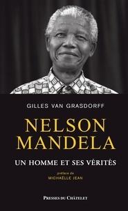 Gilles Van Grasdorff - Nelson Mandela - Un homme et ses vérités.