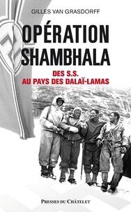 Gilles Van Grasdorff - Opération Shambhala - Des SS au pays des dalaï-lamas.