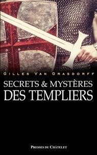 Gilles Van Grasdorff - Secrets et mystères des Templiers.