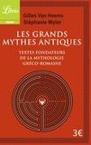 Gilles Van Heems et Stéphanie Wyler - Les Grands Mythes antiques - Les textes fondateurs de la mythologie gréco-romaine.