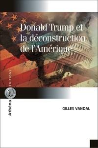 Gilles Vandal - Donald Trump et la déconstruction de l'Amérique.