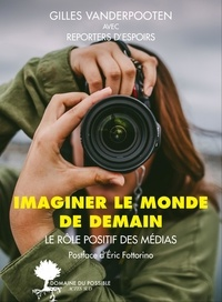 Gilles Vanderpooten et  Reporters d'espoirs - Imaginer le monde de demain - Le rôle positif des médias.