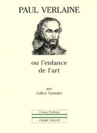 Gilles Vannier - Paul Verlaine ou L'enfance de l'art.