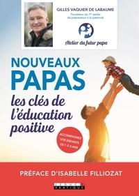 Gilles Vaquier de Labaume - Nouveaux papas, les clés de l'éducation positive.