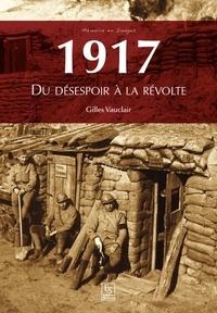 Gilles Vauclair - 1917 - Du désespoir à la révolte.