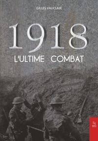 Gilles Vauclair - 1918 - L'ultime combat.